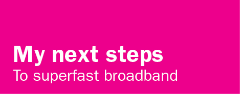 My next steps to superfast broadband